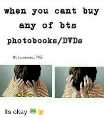 Buy All The Books Meme - when you cant buy any of bts photo booksdvds emes fillg my heart