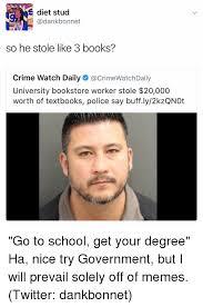 Memes Twitter - e diet stud bonnet so he stole like 3 books crime watch daily