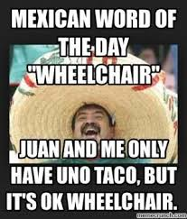 Juan Meme - mexican word of the day wheelchair juan and me only have uno