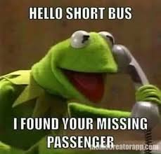 Short Bus Meme - hello short bus i found your missing passenger funny stuff