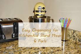 Kitchen Aide Mixer by Easy Organizing For Kitchenaid Stand Mixer U0026 Parts Heartworkorg Com