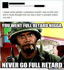 You Never Go Full Retard Meme - you never go full retard meme 28 images never go full retard