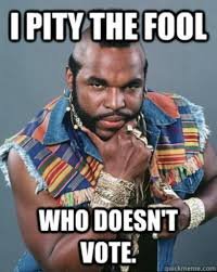 I Pity The Fool Meme - bobby friction on twitter i pity the fool who doesn t vote http