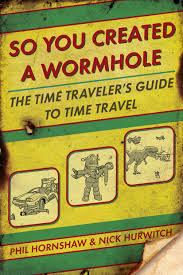 so you created a wormhole the time traveler u0027s guide to time