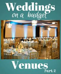 low budget wedding venues save on wedding venues part 2 week 4 of 7 weddings on a budget