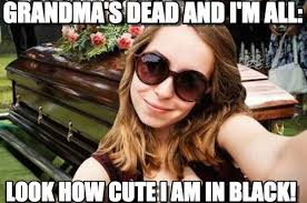 grandma s dead and i m all funeral selfie meme on memegen