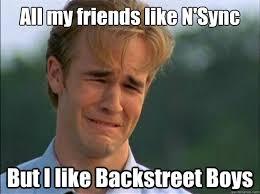 Nsync Meme - all my friends like n sync but i like backstreet boys dawson sad