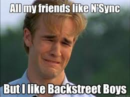 Backstreet Boys Meme - all my friends like n sync but i like backstreet boys dawson sad
