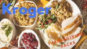 kroger thanksgiving day hacks roamiliciouskroger thanksgiving