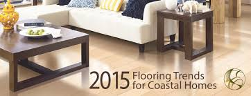 2015 flooring trends for coastal homes eastman s carpet flooring