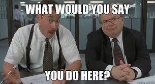 Milton Office Space Meme - seven questions agencies should be asking prospective clients clickz