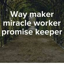 Meme Text Maker - way maker miracle worker promise keeper meme on me me