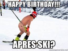 Ski Meme - happy birthday apres ski skiing naked meme generator
