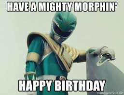 Power Rangers Meme Generator - have a mighty morphin happy birthday power rangers green ranger