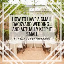 Backyard Weddings On A Budget How To Have A Small Backyard Wedding And Actually Keep It Small