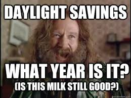 What Year Is It Meme - daylight savings what year is it is this milk still good