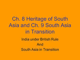 ch 8 heritage of south asia and ch 9 south asia in transition