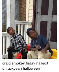 Friday Smokey Meme - craig smokey friday nailedit ohfuckyeah halloween friday meme on me me
