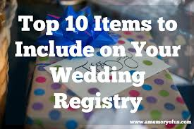 top 10 wedding registry a memory of us top 10 items to put on your wedding registry a