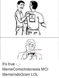 True Story Memes - gw gila true story it s true memecomicindonesia mci