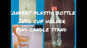 diy convert plastic bottle into cup holder and candle stand youtube