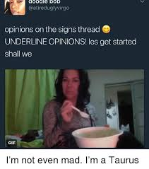 Not Even Mad Meme - doodle bob opinions on the signs thread underline opinions les
