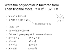 write the polynomial in factored form then find the roots