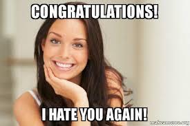 I Hate You Meme - congratulations i hate you again good girl ginaa make a meme