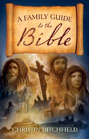 a family guide to the bible christin ditchfield 9781581348910