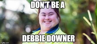 Debbie Downer Meme - image tagged in debate imgflip