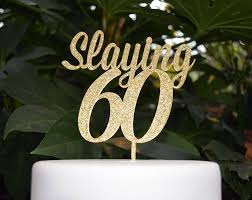 60 cake topper slaying 60 cake topper assorted colours