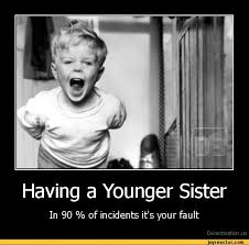 Sister Memes Funny - demotivation having a younger sisterin 90 of incidents it s your