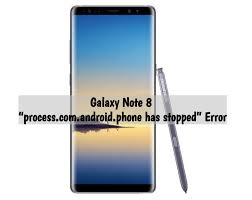 process android phone has stopped galaxy note 8 process android phone has stopped error