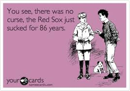Funny Red Sox Memes - you see there was no curse the red sox just sucked for 86 years
