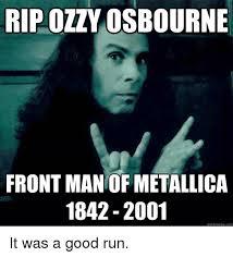 Metallica Meme - rip ozzy 0osbourne front man of metallica 1842 2001 quickmemecom