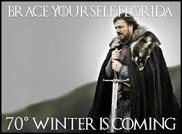 Florida Winter Meme - brace yourself florida 70箍 winter is coming meme 窶 waterfront