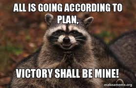 Victory Meme - all is going according to plan victory shall be mine evil