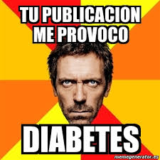 Meme Diabetes - meme house tu publicacion me provoco diabetes 5054935