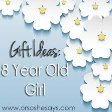 gift ideas 8 year or so she says