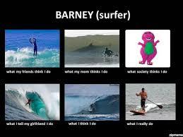 What My Mom Thinks I Do Meme Generator - barney surfer weknowmemes generator