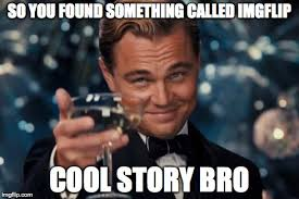 Cool Story Bro Meme - leonardo dicaprio cheers meme imgflip