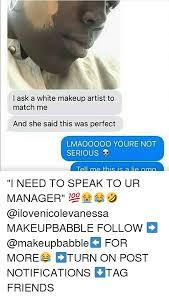 i need a makeup artist 25 best memes about makeup artist makeup artist memes