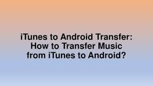 transfer itunes to android itunes to android transfer how to transfer from itunes to andr