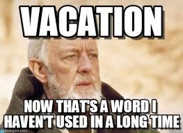 Meme Vacation - vacation now that s a word i haven t used in a long time obi wan