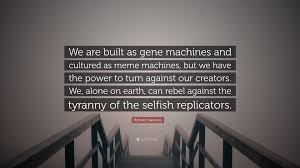 Gene Meme - richard dawkins quote we are built as gene machines and cultured