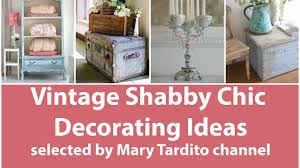 Shabby Chic Decorating by Vintage Shabby Chic Decorating Ideas Youtube