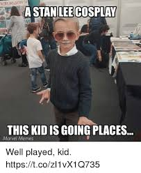 Well Played Meme - bert wilson iv a stan lee cosplay this kid is going places marvel