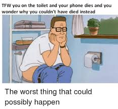 Phone Died Meme - tfw you on the toilet and your phone dies and you wonder why you