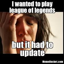 i wanted to play league of legends create your own meme