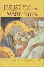 jesus through the centuries mary through the centuries jaroslav